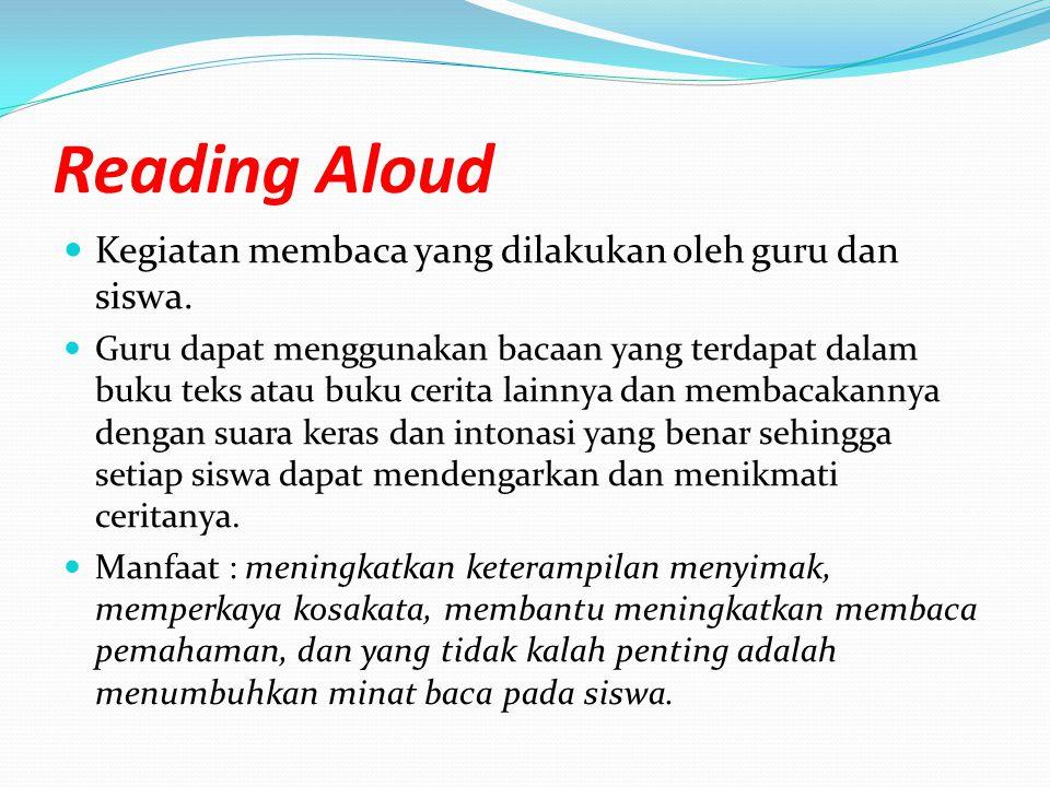 Reading Aloud Kegiatan membaca yang dilakukan oleh guru dan siswa.