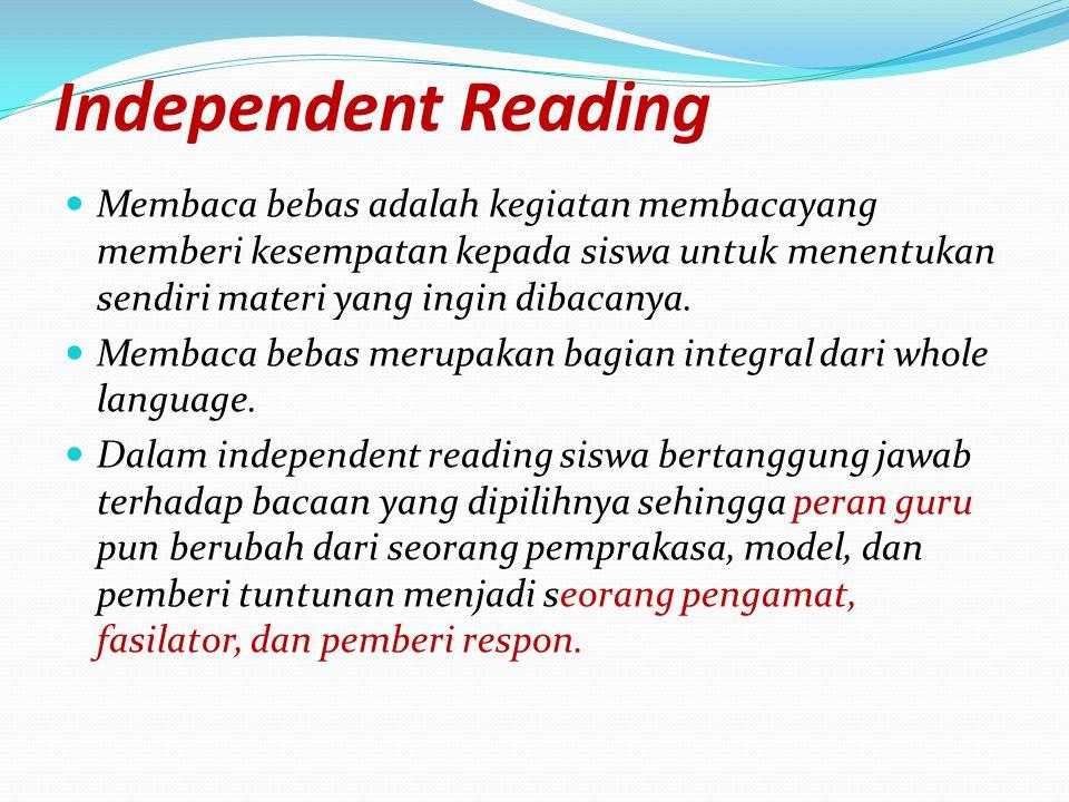 Independent Reading Membaca bebas adalah kegiatan membacayang memberi kesempatan kepada siswa untuk menentukan sendiri materi yang ingin dibacanya.