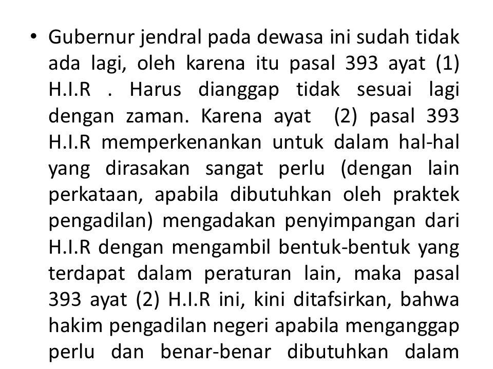 Gubernur jendral pada dewasa ini sudah tidak ada lagi, oleh karena itu pasal 393 ayat (1) H.I.R .