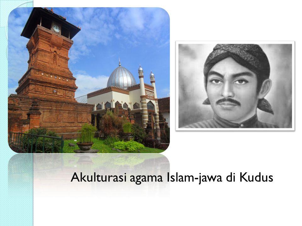 Akulturasi agama Islam-jawa di Kudus
