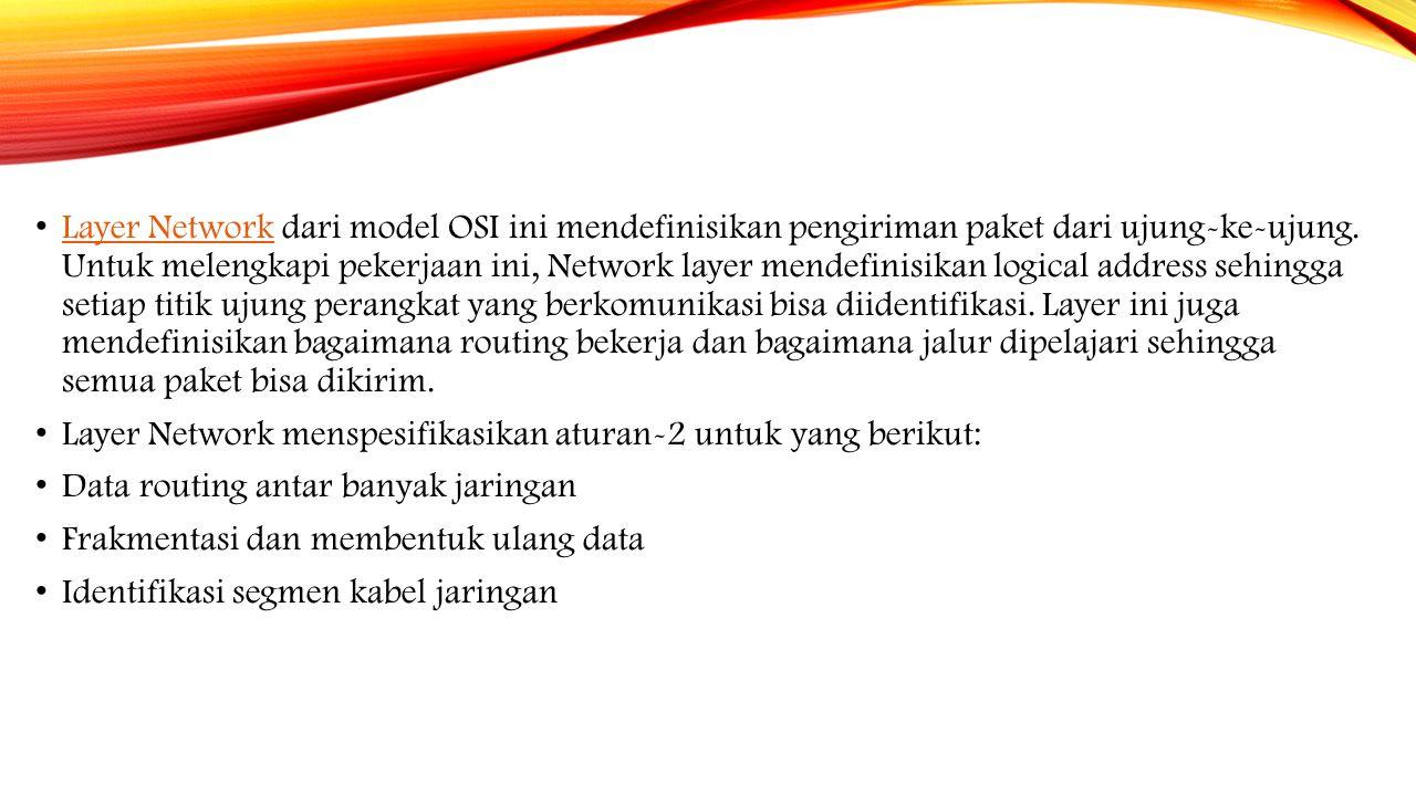 Layer Network dari model OSI ini mendefinisikan pengiriman paket dari ujung-ke-ujung. Untuk melengkapi pekerjaan ini, Network layer mendefinisikan logical address sehingga setiap titik ujung perangkat yang berkomunikasi bisa diidentifikasi. Layer ini juga mendefinisikan bagaimana routing bekerja dan bagaimana jalur dipelajari sehingga semua paket bisa dikirim.