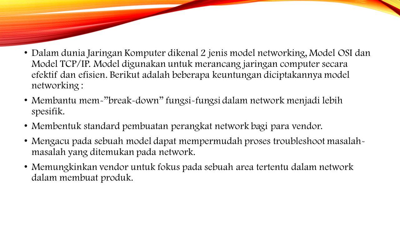 Dalam dunia Jaringan Komputer dikenal 2 jenis model networking, Model OSI dan Model TCP/IP. Model digunakan untuk merancang jaringan computer secara efektif dan efisien. Berikut adalah beberapa keuntungan diciptakannya model networking :
