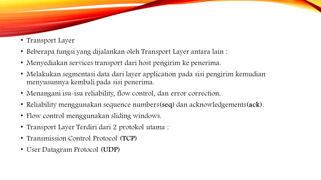 Transport Layer Beberapa fungsi yang dijalankan oleh Transport Layer antara lain : Menyediakan services transport dari host pengirim ke penerima.