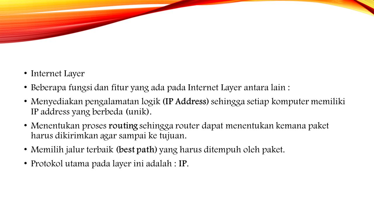 Internet Layer Beberapa fungsi dan fitur yang ada pada Internet Layer antara lain :