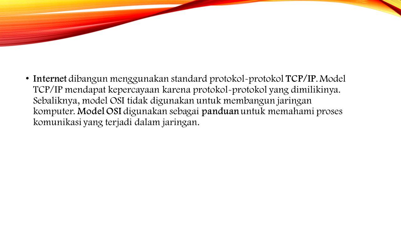Internet dibangun menggunakan standard protokol-protokol TCP/IP