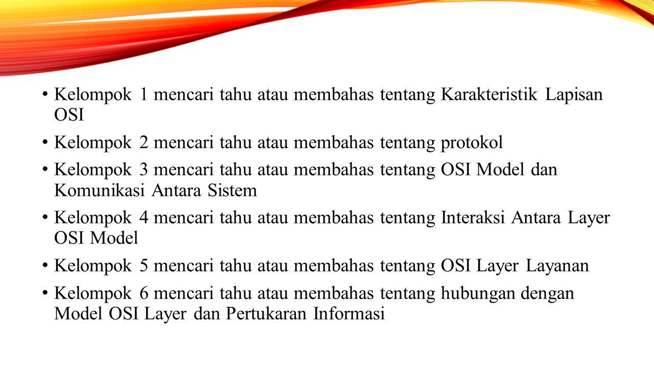 Kelompok 1 mencari tahu atau membahas tentang Karakteristik Lapisan OSI