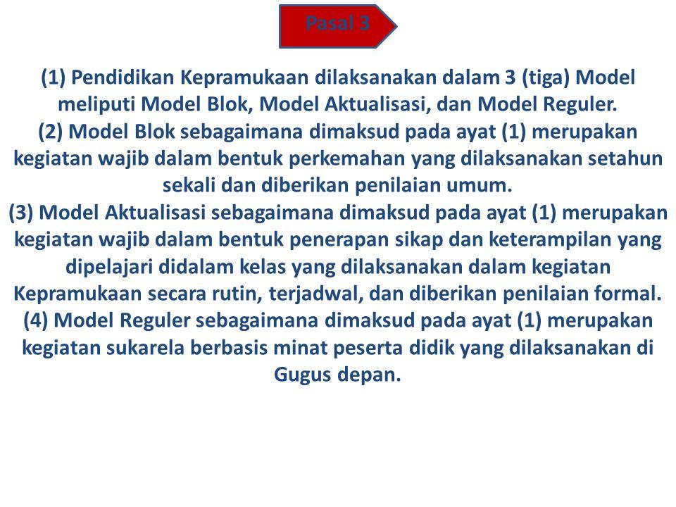 Pasal 3 (1) Pendidikan Kepramukaan dilaksanakan dalam 3 (tiga) Model meliputi Model Blok, Model Aktualisasi, dan Model Reguler.