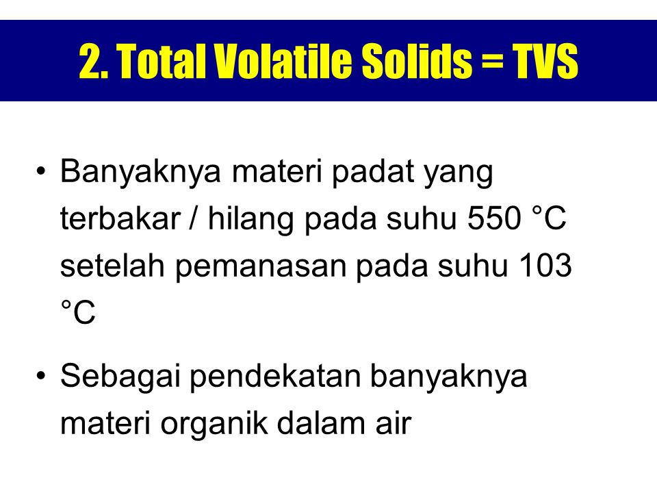 2. Total Volatile Solids = TVS