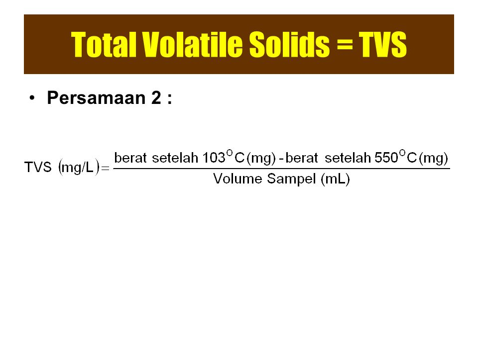 Total Volatile Solids = TVS