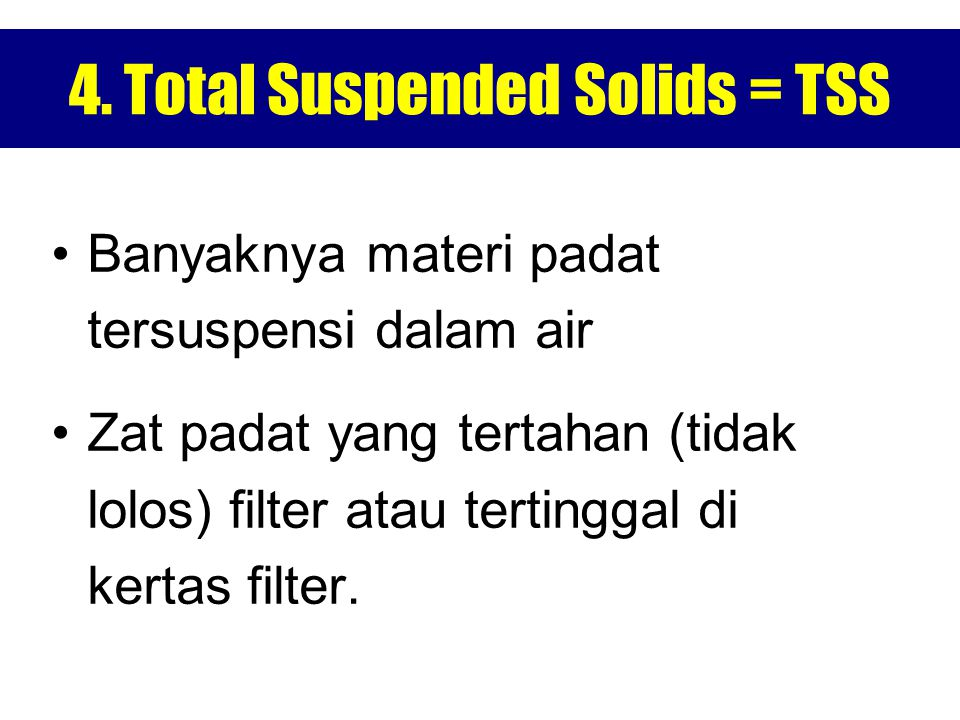 4. Total Suspended Solids = TSS