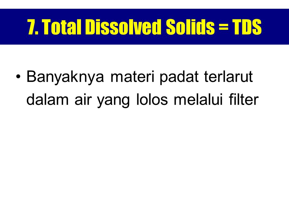 7. Total Dissolved Solids = TDS