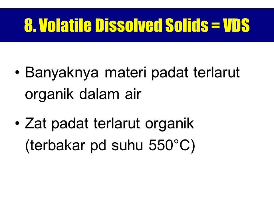8. Volatile Dissolved Solids = VDS