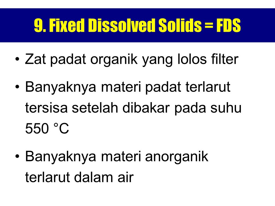 9. Fixed Dissolved Solids = FDS