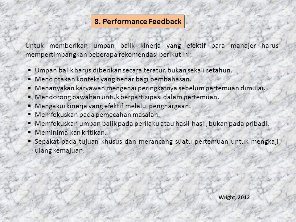 8. Performance Feedback Untuk memberikan umpan balik kinerja yang efektif para manajer harus mempertimbangkan beberapa rekomendasi berikut ini: