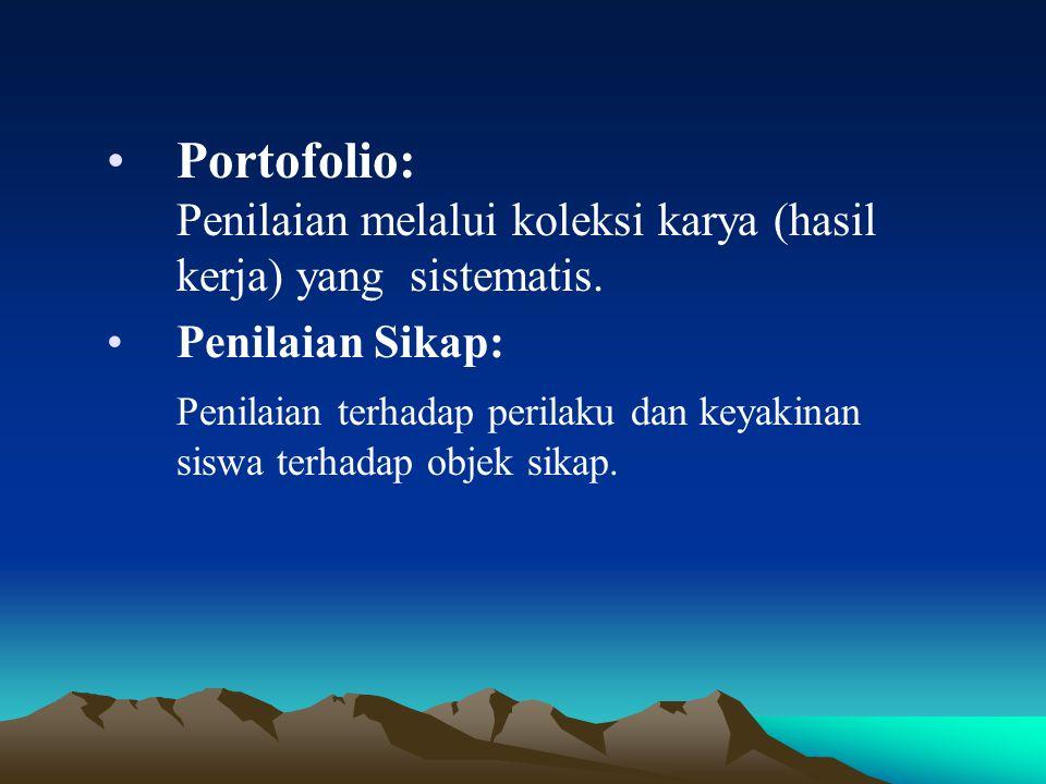 Portofolio: Penilaian melalui koleksi karya (hasil kerja) yang sistematis.