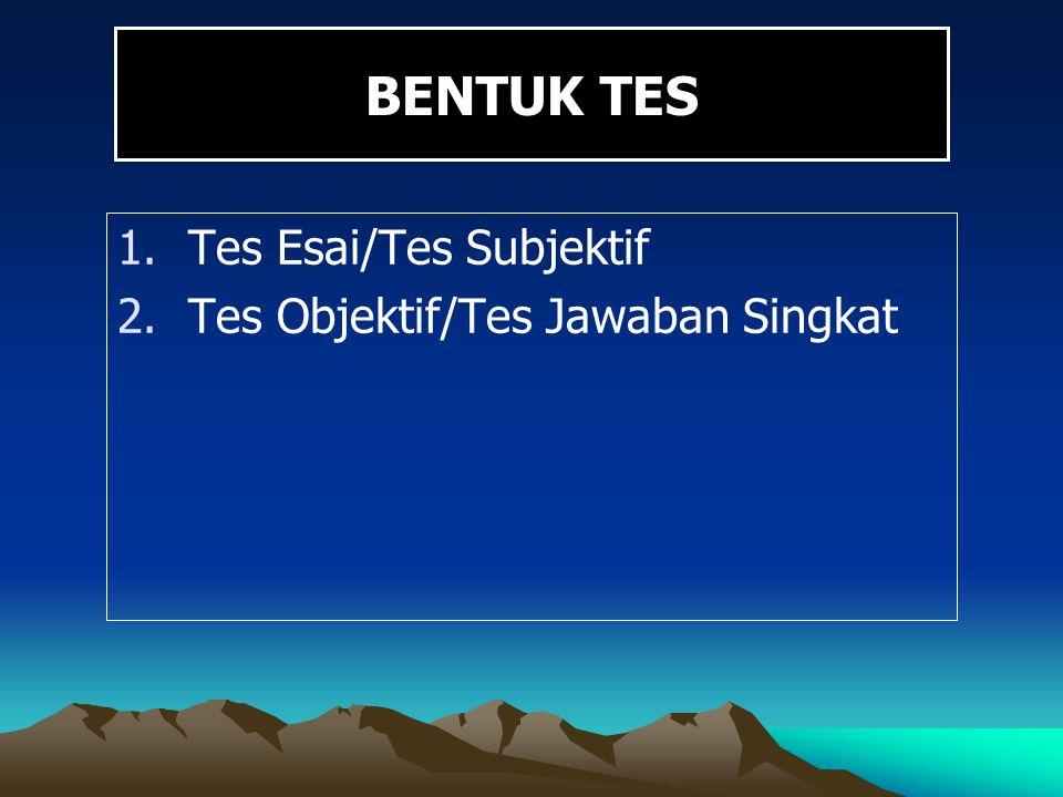 BENTUK TES Tes Esai/Tes Subjektif Tes Objektif/Tes Jawaban Singkat