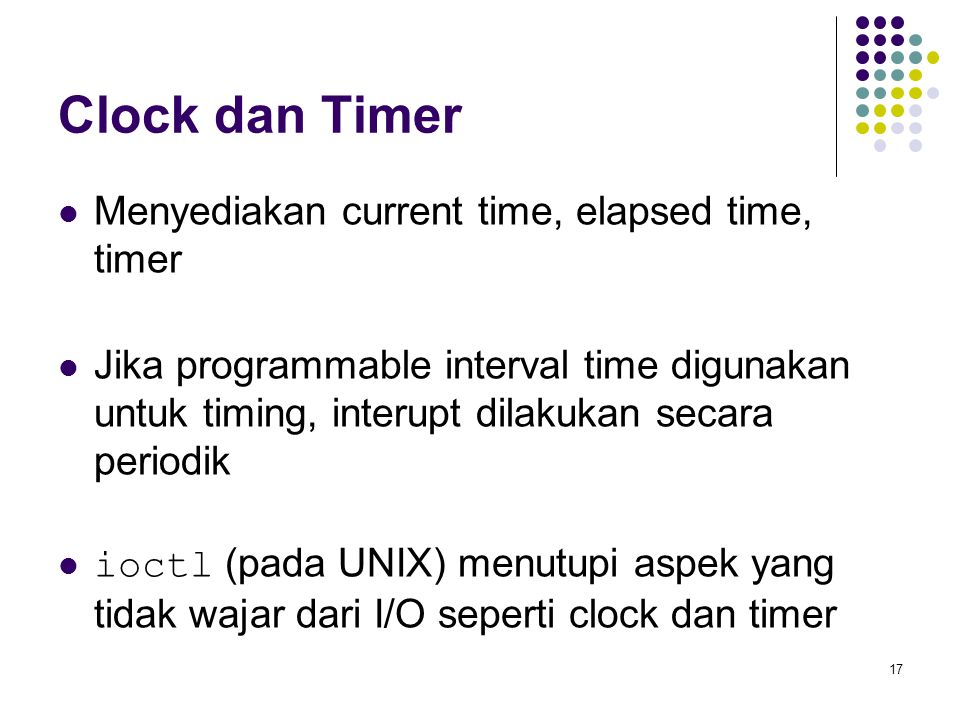 Clock dan Timer Menyediakan current time, elapsed time, timer