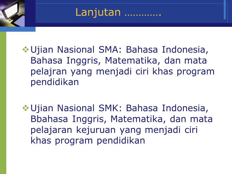 Lanjutan …………. Ujian Nasional SMA: Bahasa Indonesia, Bahasa Inggris, Matematika, dan mata pelajran yang menjadi ciri khas program pendidikan.