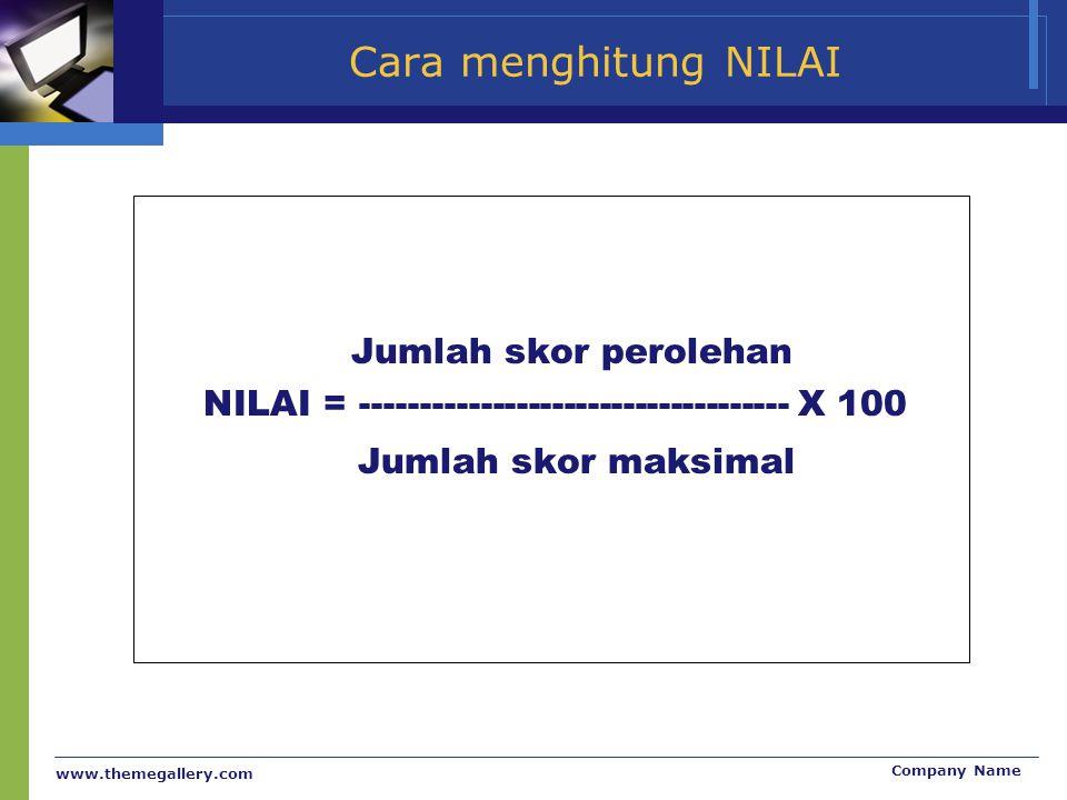 Cara menghitung NILAI Jumlah skor perolehan. NILAI = ------------------------------------ X 100. Jumlah skor maksimal.