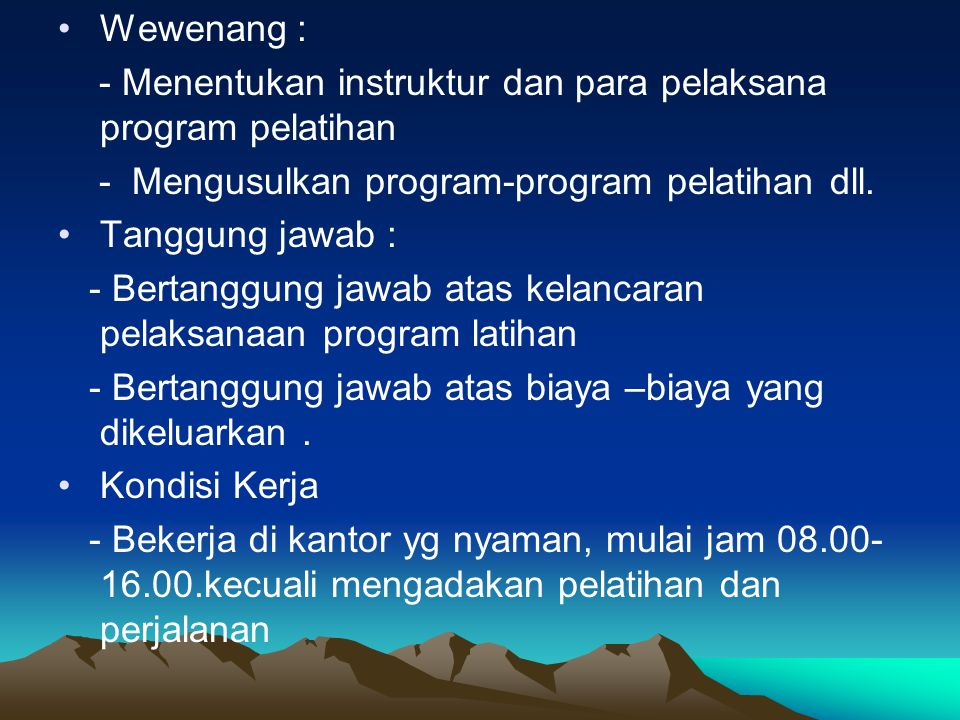 Wewenang : - Menentukan instruktur dan para pelaksana program pelatihan. - Mengusulkan program-program pelatihan dll.