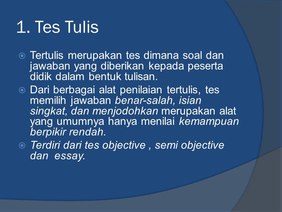 1. Tes Tulis Tertulis merupakan tes dimana soal dan jawaban yang diberikan kepada peserta didik dalam bentuk tulisan.