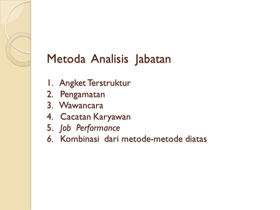 Metoda Analisis Jabatan 1. Angket Terstruktur 2. Pengamatan 3