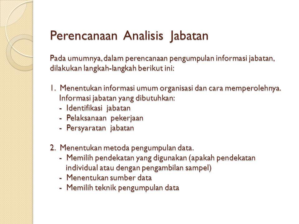 Perencanaan Analisis Jabatan Pada umumnya, dalam perencanaan pengumpulan informasi jabatan, dilakukan langkah-langkah berikut ini: 1.