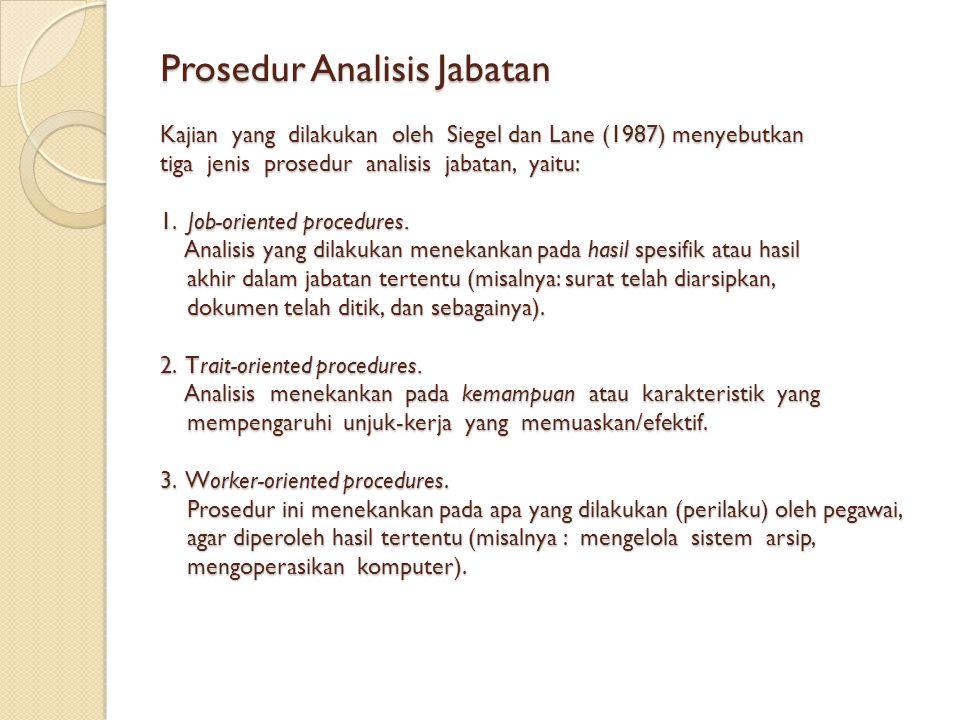 Prosedur Analisis Jabatan Kajian yang dilakukan oleh Siegel dan Lane (1987) menyebutkan tiga jenis prosedur analisis jabatan, yaitu: 1.