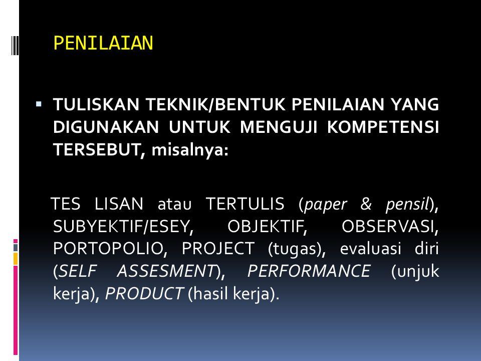 PENILAIAN TULISKAN TEKNIK/BENTUK PENILAIAN YANG DIGUNAKAN UNTUK MENGUJI KOMPETENSI TERSEBUT, misalnya: