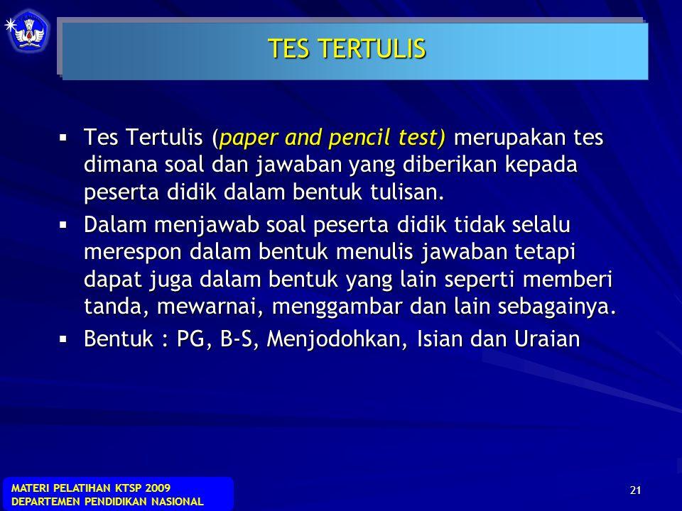 TES TERTULIS Tes Tertulis (paper and pencil test) merupakan tes dimana soal dan jawaban yang diberikan kepada peserta didik dalam bentuk tulisan.
