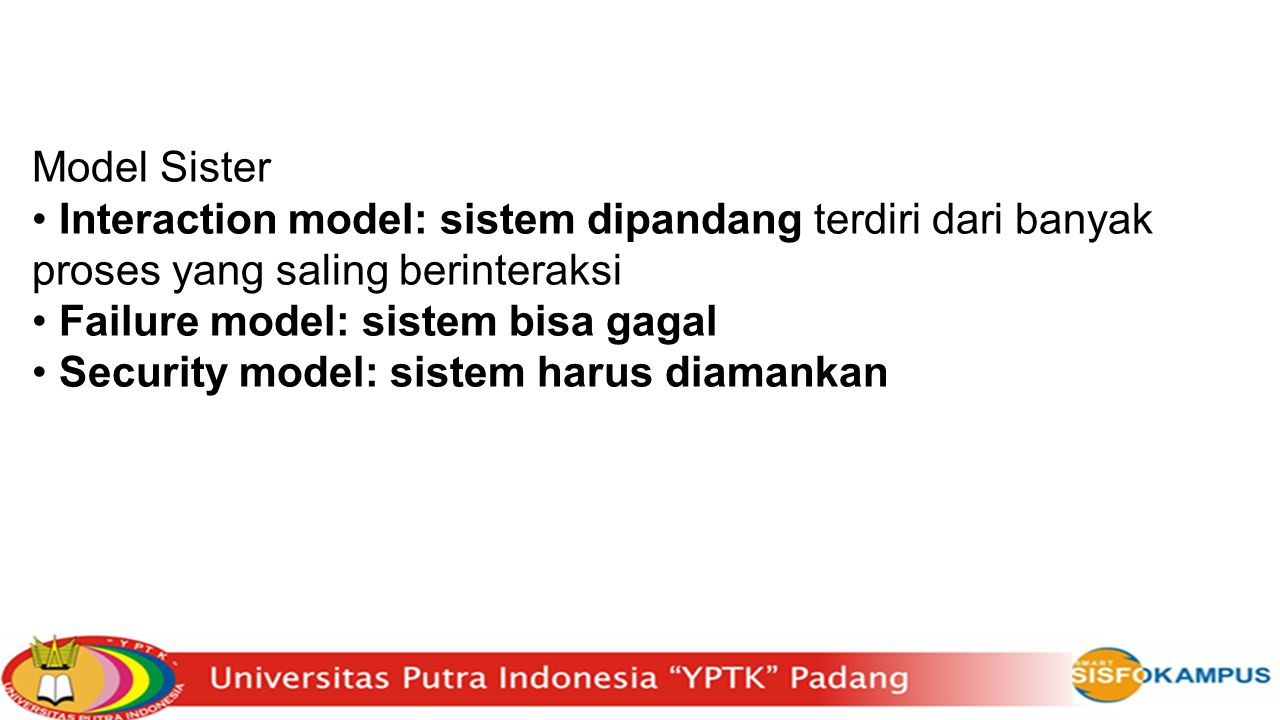 Model Sister • Interaction model: sistem dipandang terdiri dari banyak proses yang saling berinteraksi.