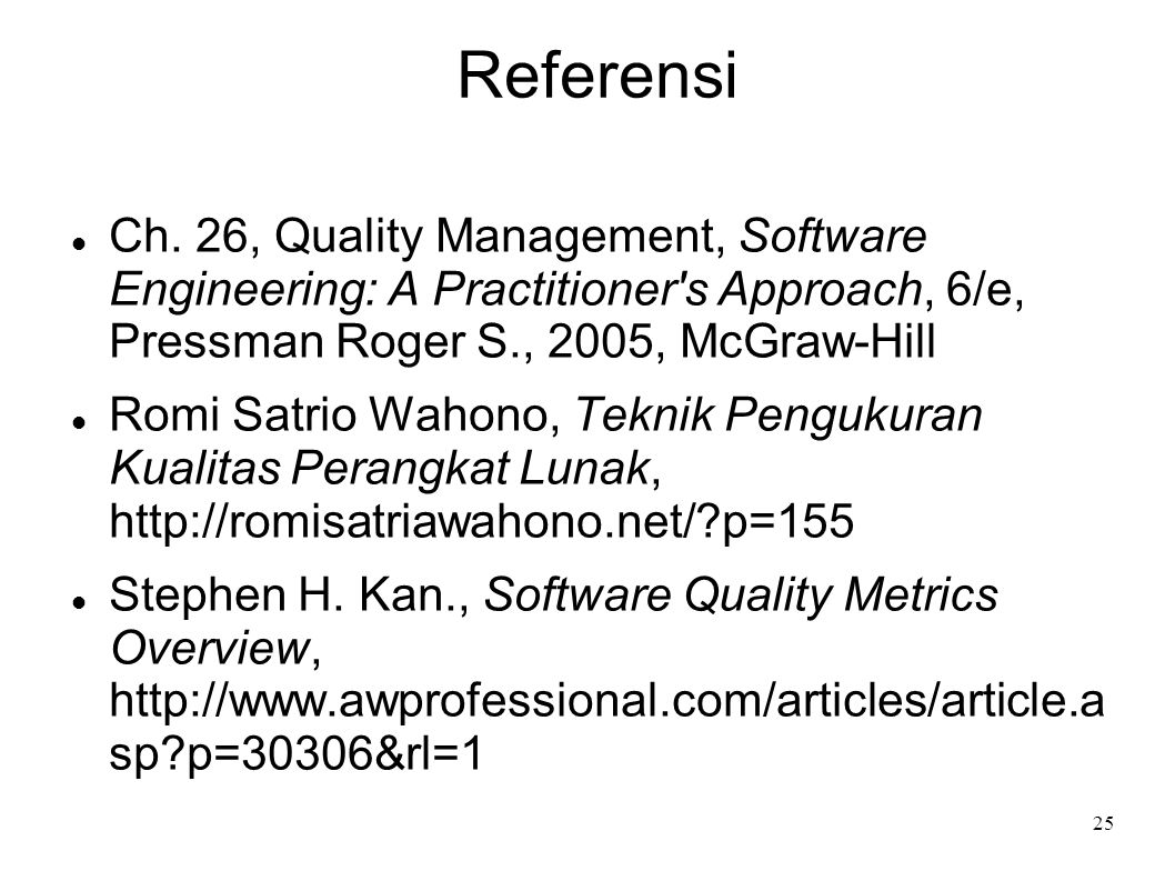 Referensi Ch. 26, Quality Management, Software Engineering: A Practitioner s Approach, 6/e, Pressman Roger S., 2005, McGraw-Hill.