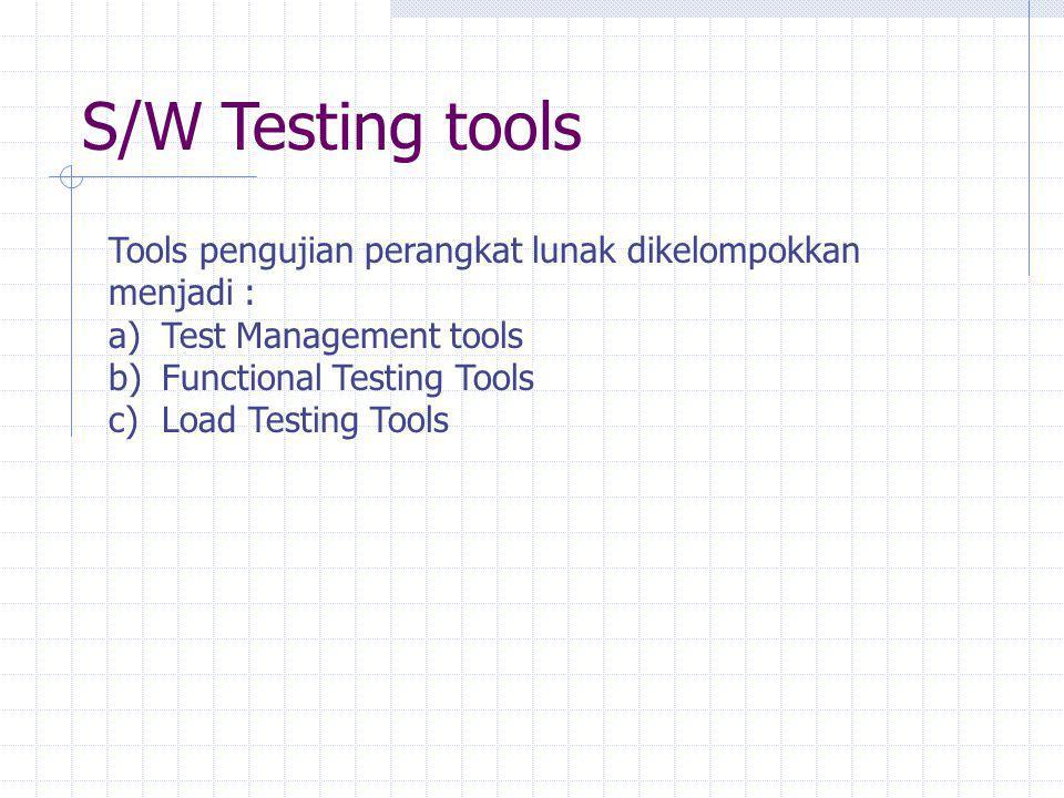 S/W Testing tools Tools pengujian perangkat lunak dikelompokkan menjadi : Test Management tools. Functional Testing Tools.