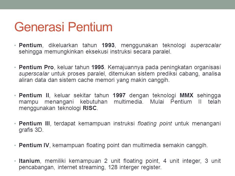 Generasi Pentium Pentium, dikeluarkan tahun 1993, menggunakan teknologi superscalar sehingga memungkinkan eksekusi instruksi secara paralel.