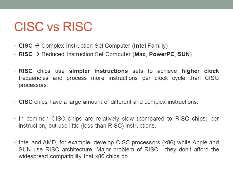CISC vs RISC CISC  Complex Instruction Set Computer (Intel Familiy)