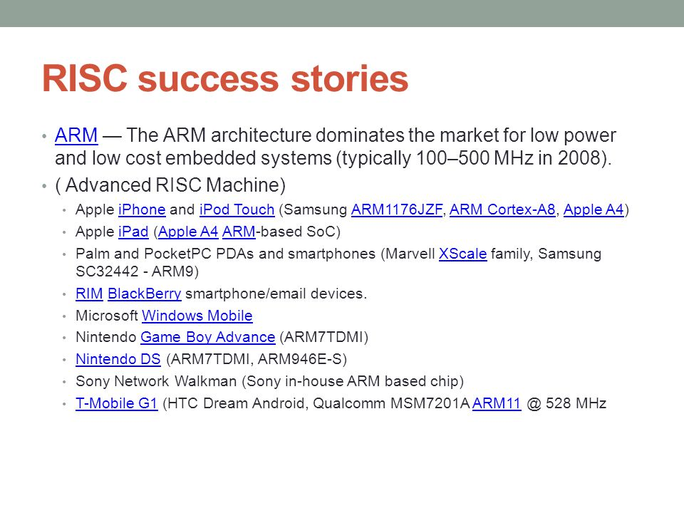 RISC success stories ARM — The ARM architecture dominates the market for low power and low cost embedded systems (typically 100–500 MHz in 2008).