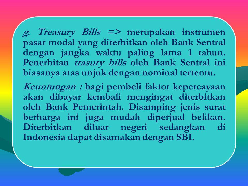 Keuntungan : bagi pembeli faktor kepercayaan akan dibayar kembali mengingat diterbitkan oleh Bank Pemerintah. Disamping jenis surat berharga ini juga mudah diperjual belikan. Diterbitkan diluar negeri sedangkan di Indonesia dapat disamakan dengan SBI.