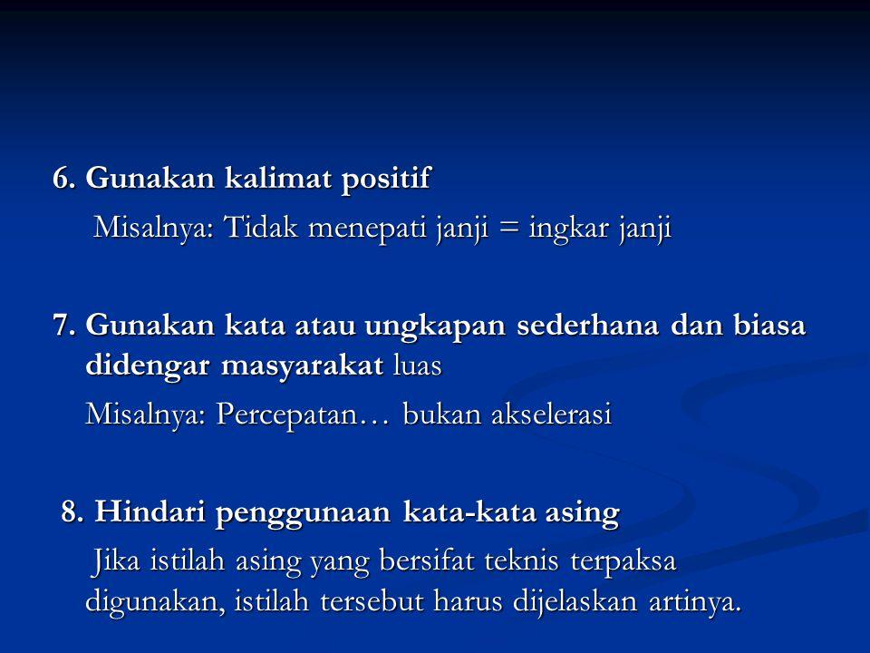 6. Gunakan kalimat positif Misalnya: Tidak menepati janji = ingkar janji 7.