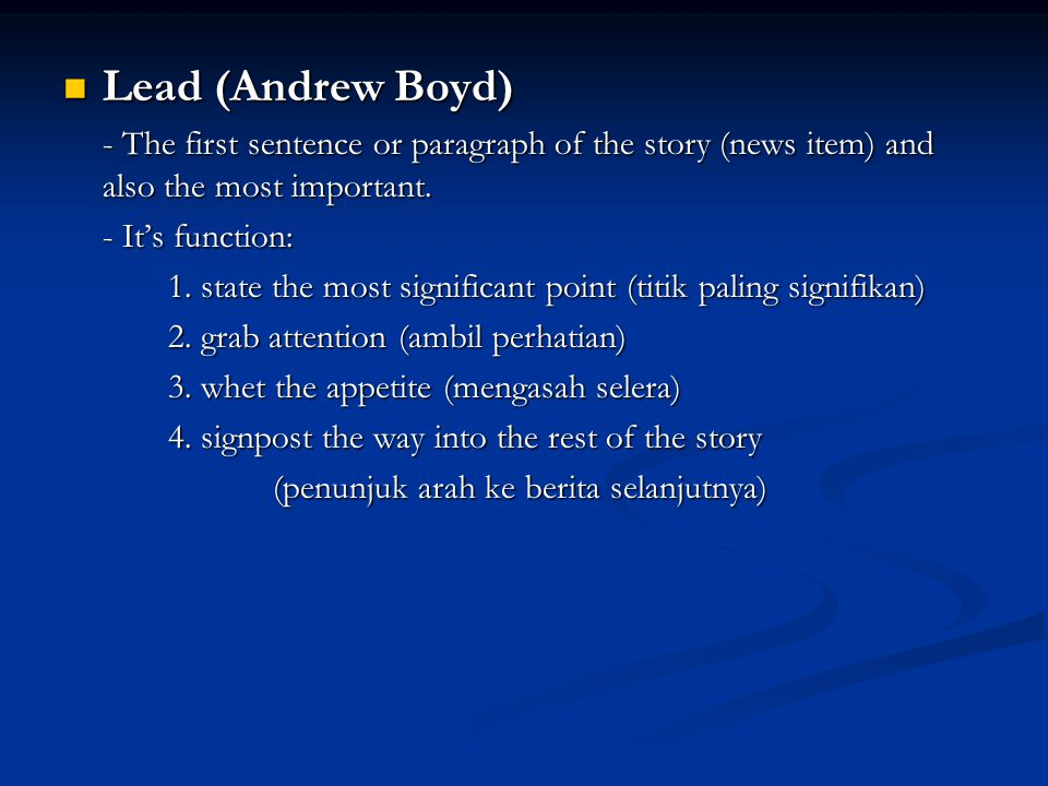 Lead (Andrew Boyd) - The first sentence or paragraph of the story (news item) and also the most important.