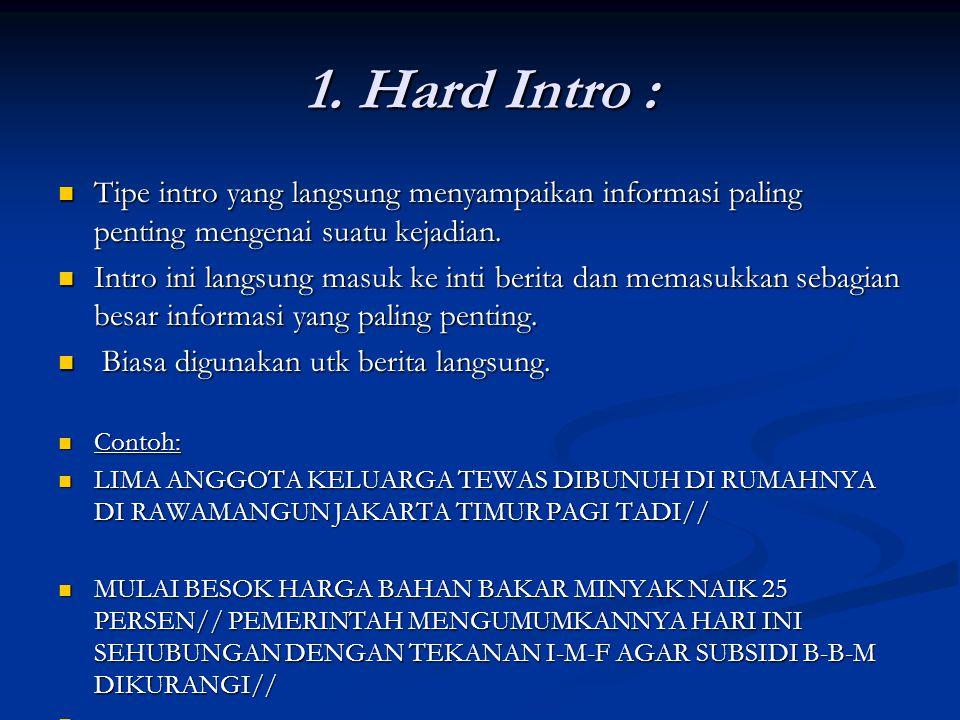 1. Hard Intro : Tipe intro yang langsung menyampaikan informasi paling penting mengenai suatu kejadian.