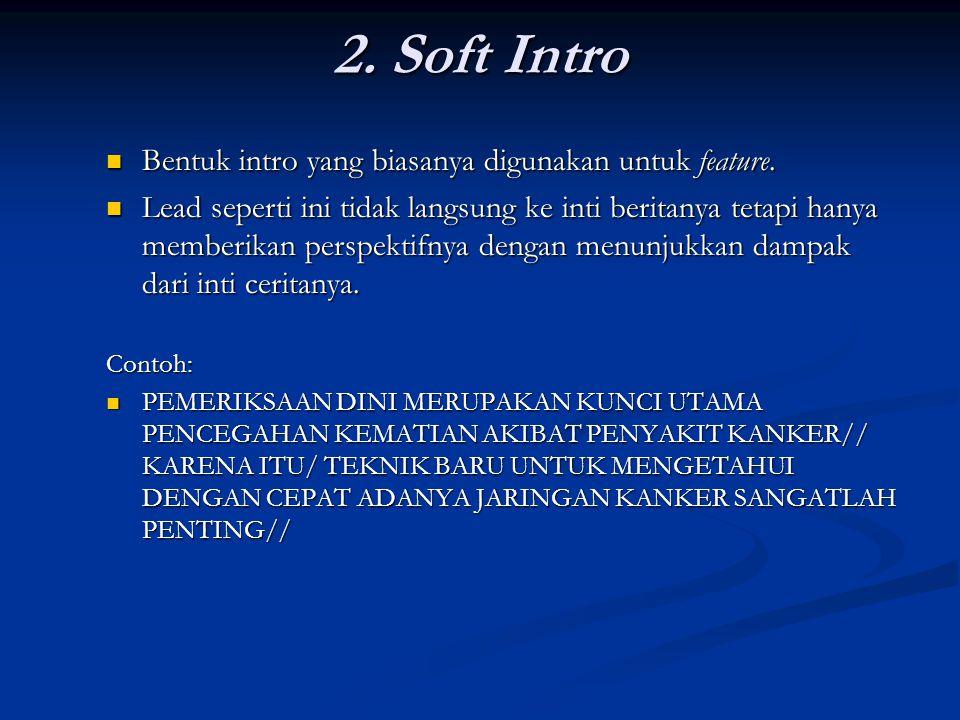 2. Soft Intro Bentuk intro yang biasanya digunakan untuk feature.