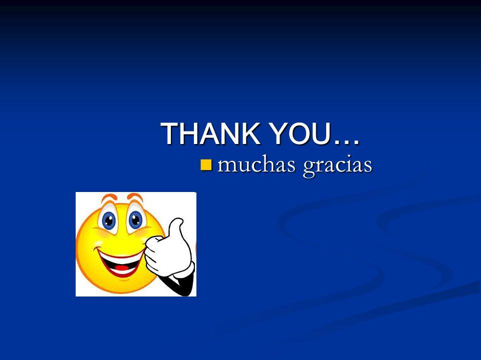 THANK YOU… muchas gracias