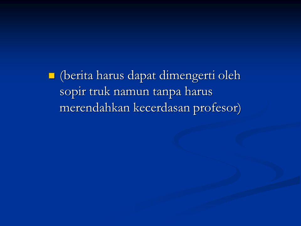 (berita harus dapat dimengerti oleh sopir truk namun tanpa harus merendahkan kecerdasan profesor)