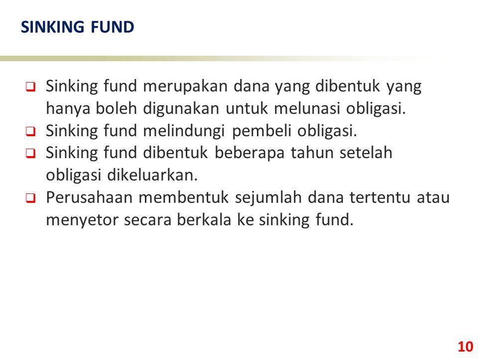 SINKING FUND Sinking fund merupakan dana yang dibentuk yang hanya boleh digunakan untuk melunasi obligasi.