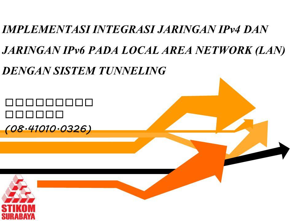 IMPLEMENTASI INTEGRASI JARINGAN IPv4 DAN JARINGAN IPv6 PADA LOCAL AREA NETWORK (LAN) DENGAN SISTEM TUNNELING