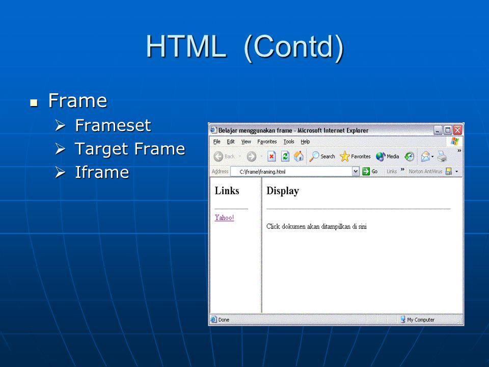 HTML (Contd) Frame Frameset Target Frame Iframe