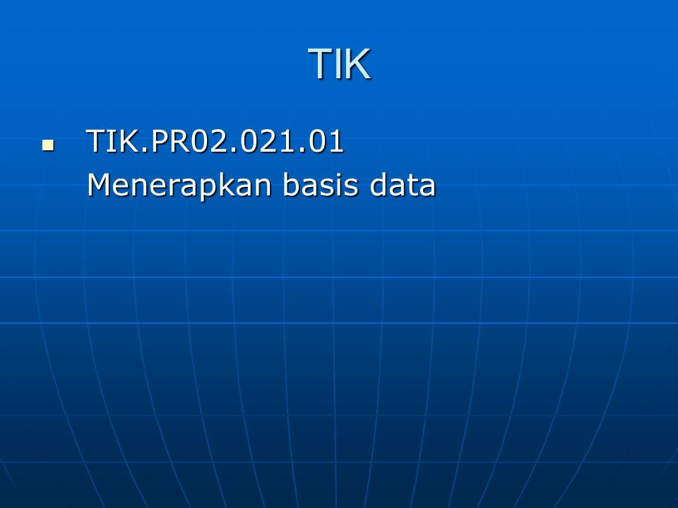 TIK TIK.PR02.021.01 Menerapkan basis data