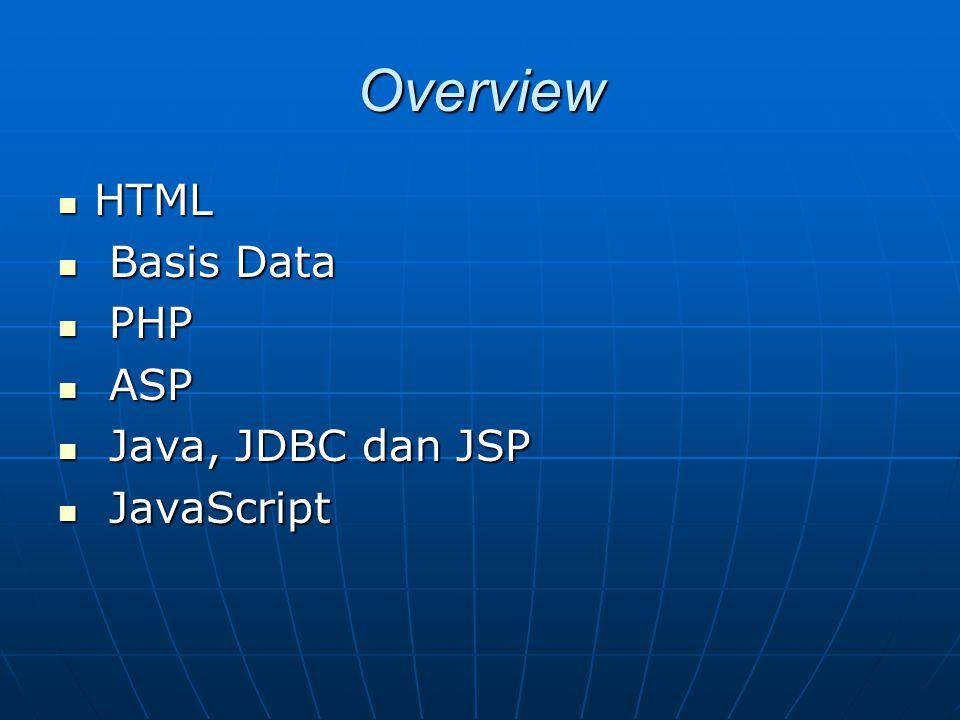 Overview HTML Basis Data PHP ASP Java, JDBC dan JSP JavaScript