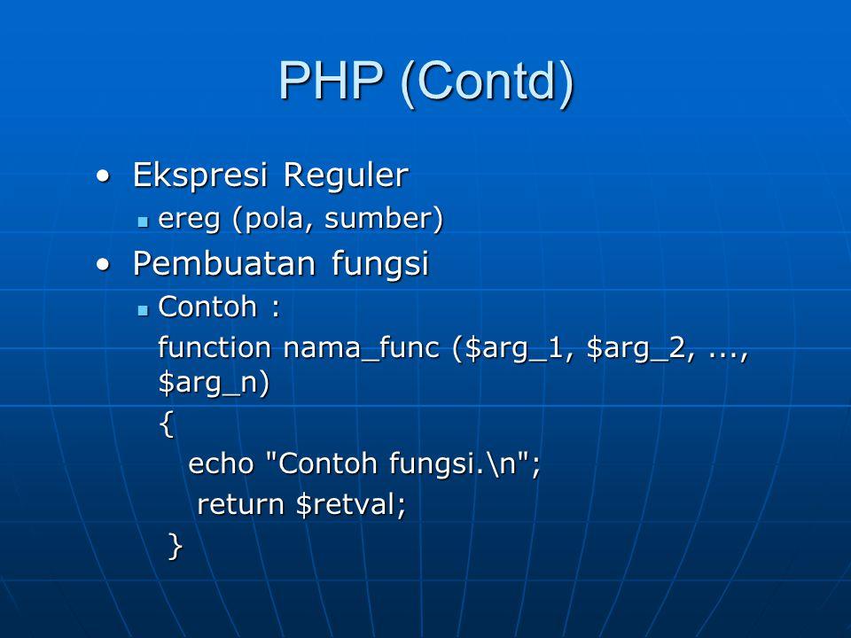 PHP (Contd) Ekspresi Reguler Pembuatan fungsi ereg (pola, sumber)