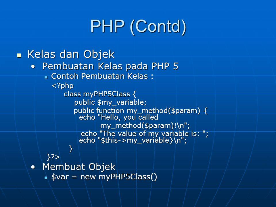 PHP (Contd) Kelas dan Objek Pembuatan Kelas pada PHP 5 Membuat Objek